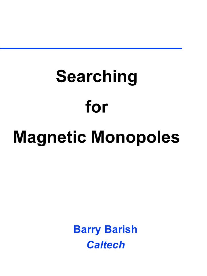 Searching for Magnetic Monopoles Barry Barish Caltech
