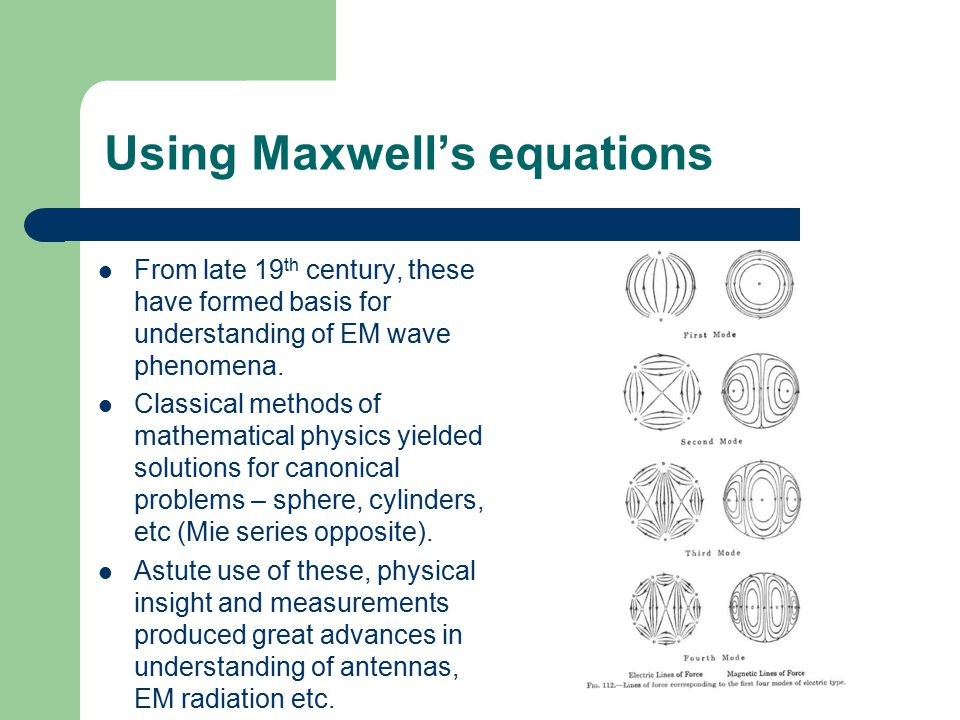 Using Maxwell's equations From late 19 th century, these have formed basis for understanding of EM wave phenomena.
