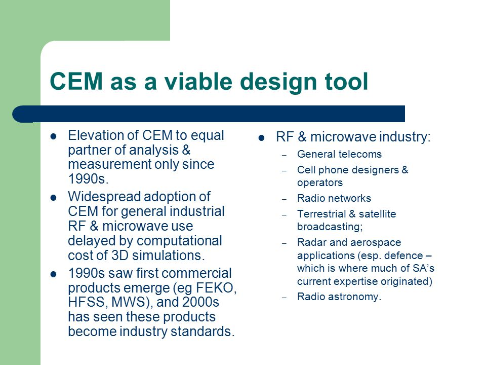 CEM as a viable design tool Elevation of CEM to equal partner of analysis & measurement only since 1990s.