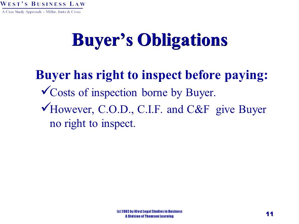11 Buyer's Obligations Buyer has right to inspect before paying: Costs of inspection borne by Buyer.