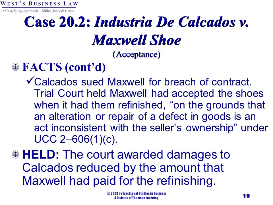 19 FACTS (cont'd) Calcados sued Maxwell for breach of contract.
