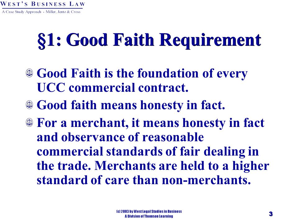 3 §1: Good Faith Requirement Good Faith is the foundation of every UCC commercial contract.