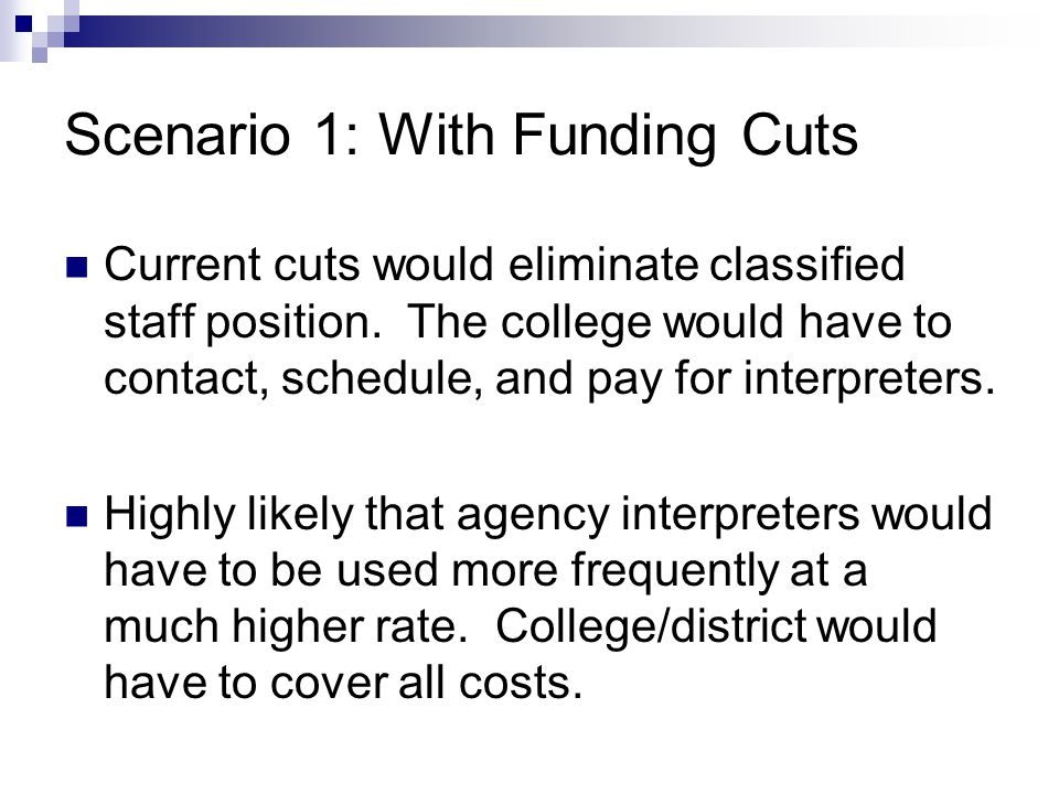 Scenario 1: With Funding Cuts Current cuts would eliminate classified staff position.