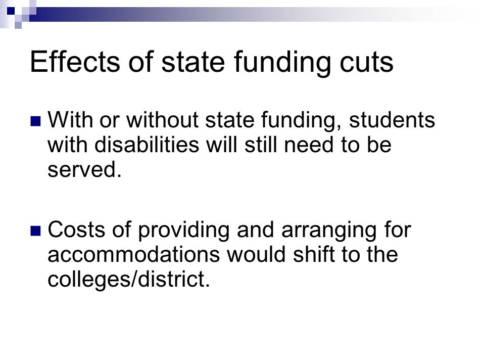 Effects of state funding cuts With or without state funding, students with disabilities will still need to be served.