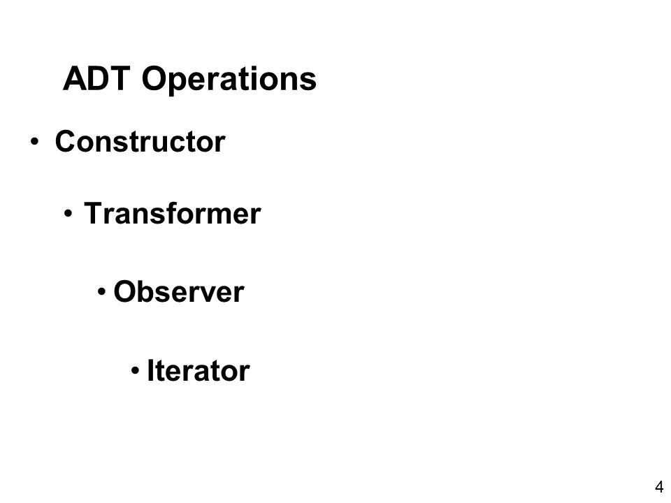 ADT Operations Constructor Transformer Observer Iterator 4