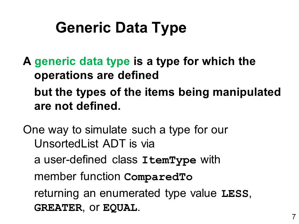 Generic Data Type A generic data type is a type for which the operations are defined but the types of the items being manipulated are not defined.