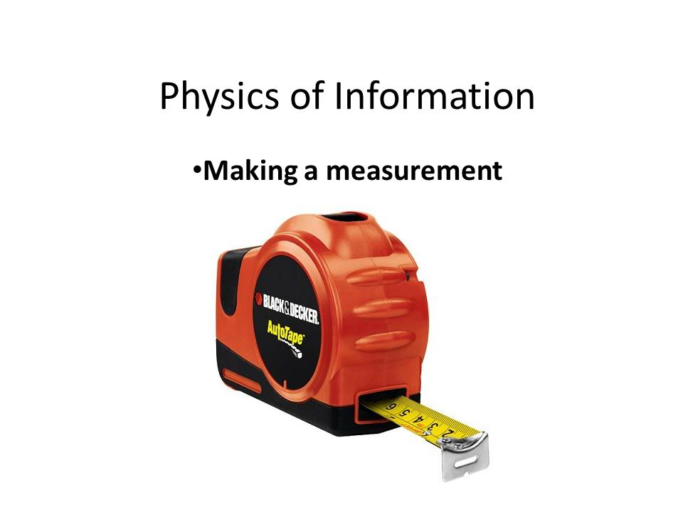 Making measurements Processing information Erasing information