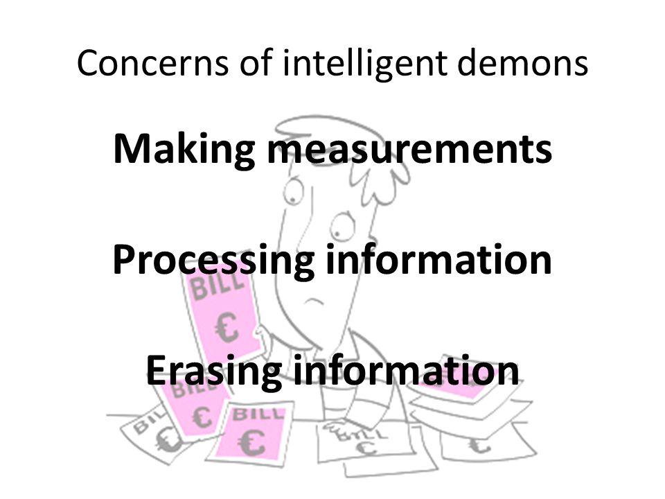 Making measurements Processing information Erasing information