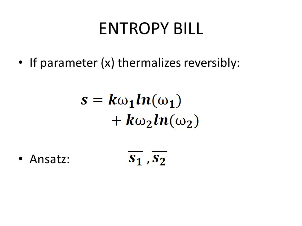 ENTROPY BILL If parameter (x) thermalizes reversibly: Ansatz: