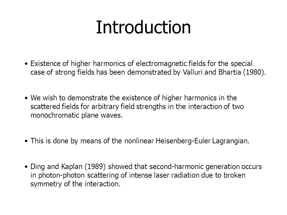 Introduction Existence of higher harmonics of electromagnetic fields for the special case of strong fields has been demonstrated by Valluri and Bharti