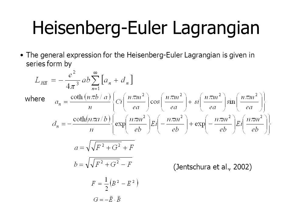 Heisenberg-Euler Lagrangian The general expression for the Heisenberg-Euler Lagrangian is given in series form by where (Jentschura et al., 2002)