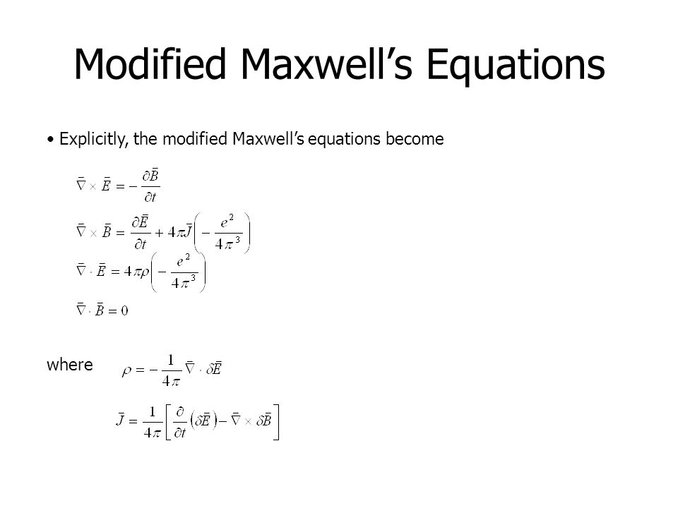 Modified Maxwell's Equations Explicitly, the modified Maxwell's equations become where