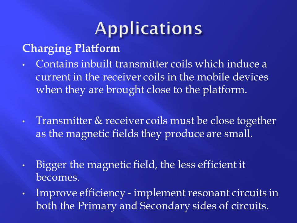 Charging Platform Contains inbuilt transmitter coils which induce a current in the receiver coils in the mobile devices when they are brought close to the platform.