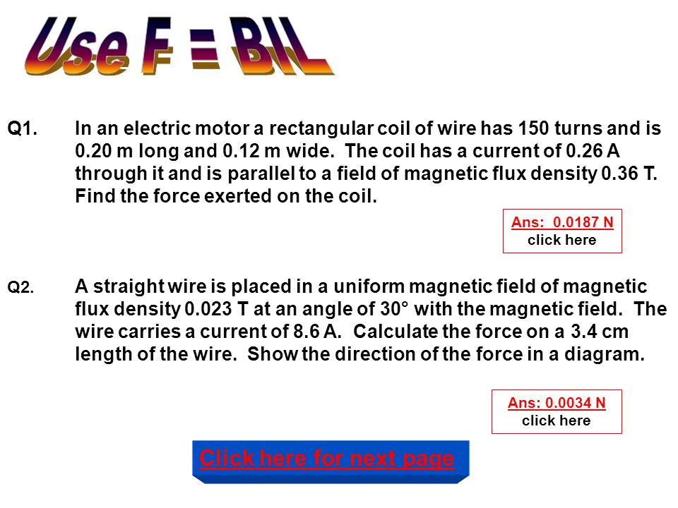  The force on a current depends on the angle it makes with the magnetic flux.