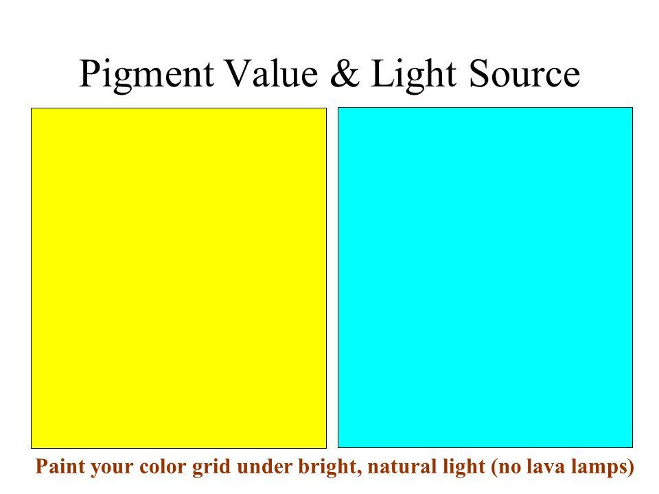 Pigment Value & Light Source Paint your color grid under bright, natural light (no lava lamps)