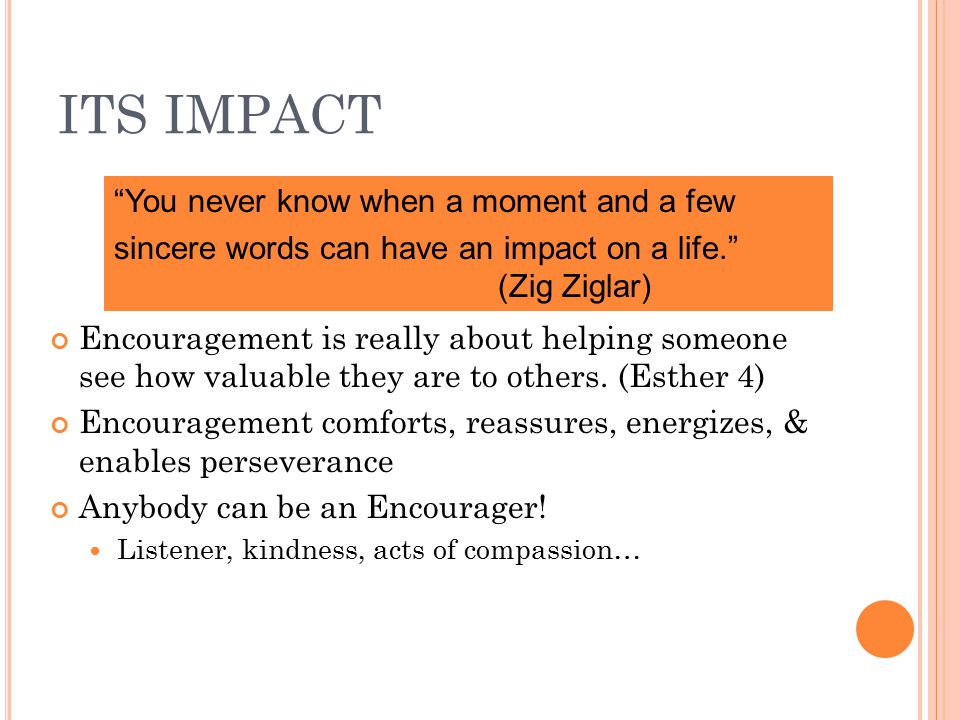 ITS IMPACT Encouragement is really about helping someone see how valuable they are to others.
