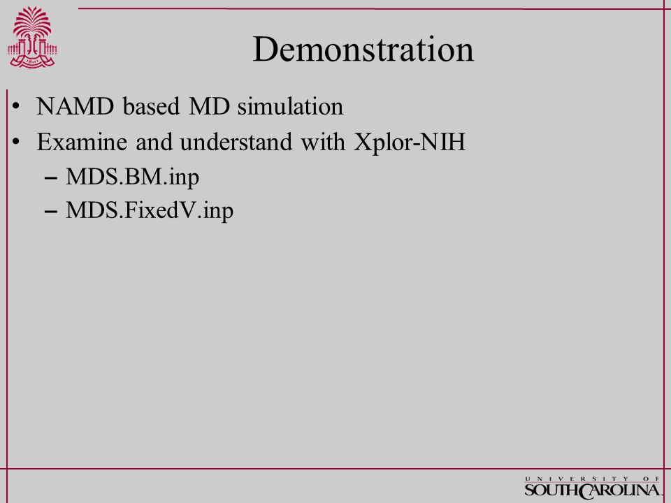 Demonstration NAMD based MD simulation Examine and understand with Xplor-NIH – MDS.BM.inp – MDS.FixedV.inp