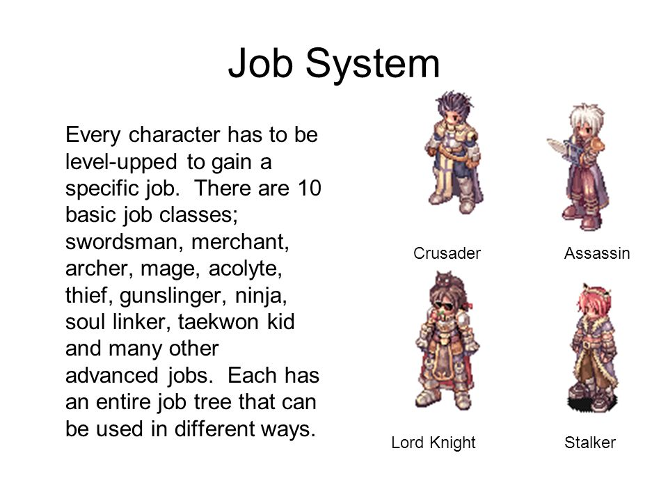 Job System Every character has to be level-upped to gain a specific job.