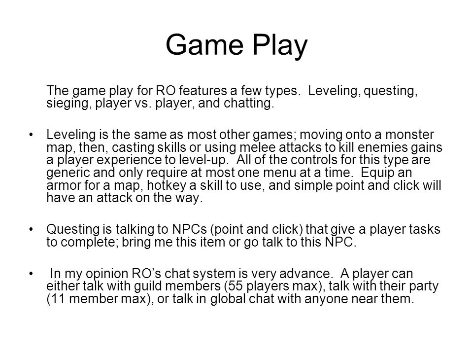 Game Play The game play for RO features a few types.