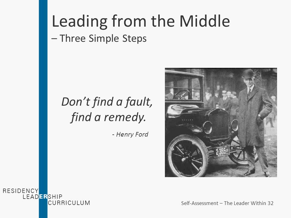 Leading from the Middle – Three Simple Steps - Henry Ford Don't find a fault, find a remedy.