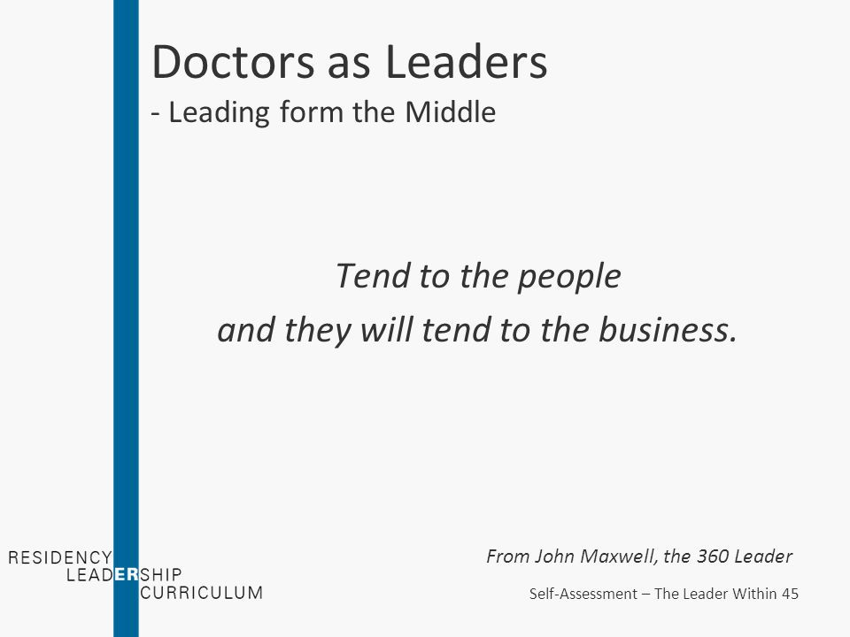 Doctors as Leaders - Leading form the Middle Tend to the people and they will tend to the business.