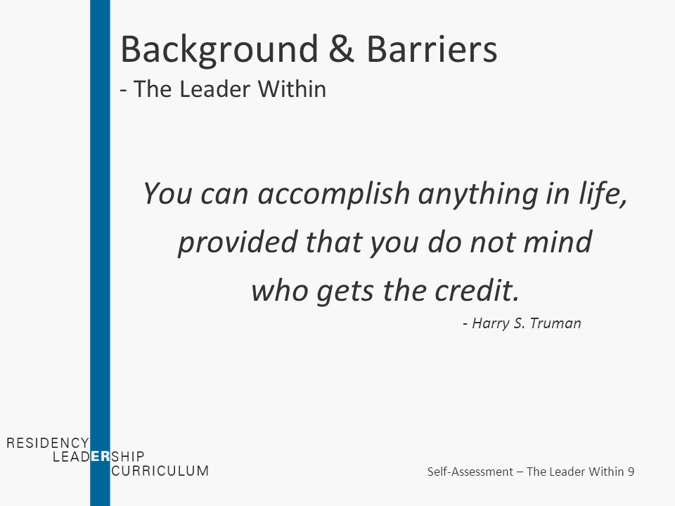 Background & Barriers - The Leader Within You can accomplish anything in life, provided that you do not mind who gets the credit.