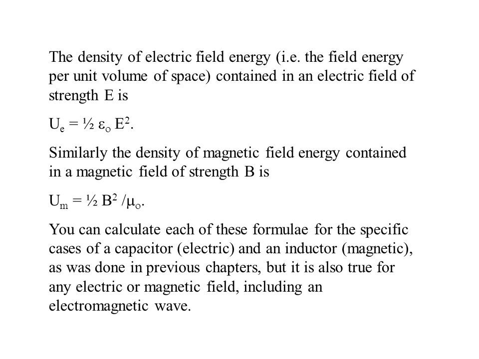 The density of electric field energy (i.e. the field energy per unit volume of space) contained in an electric field of strength E is U e = ½   E 2.