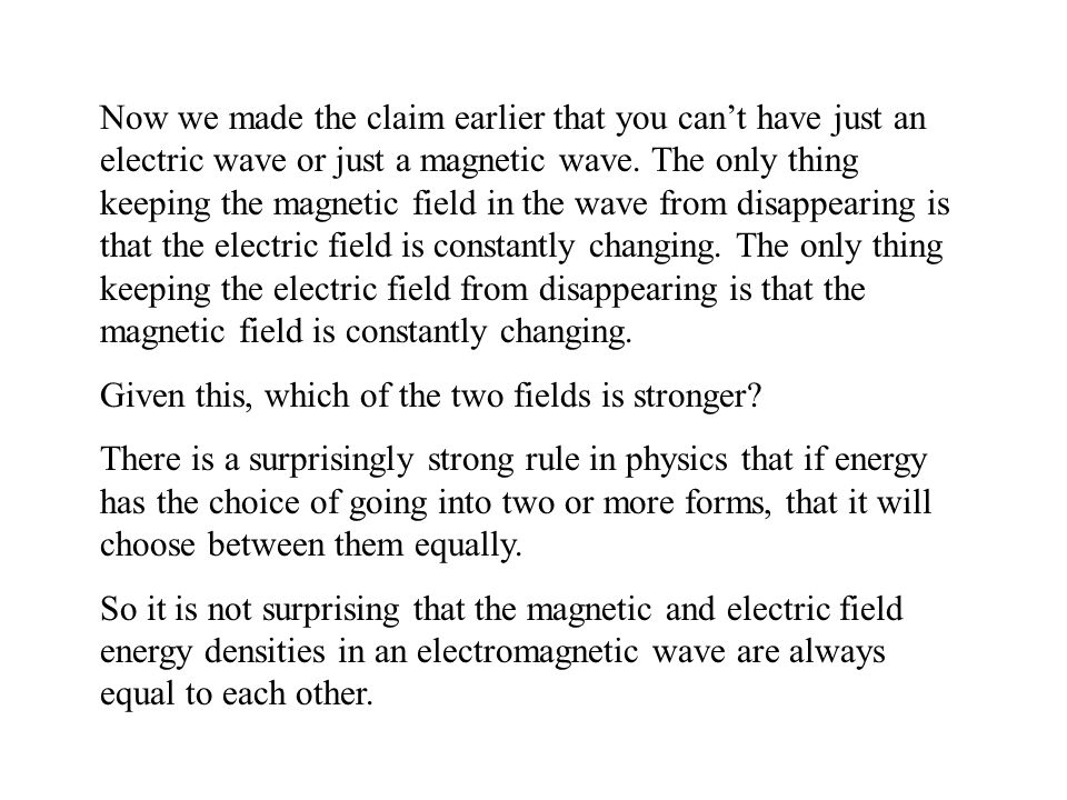 Now we made the claim earlier that you can't have just an electric wave or just a magnetic wave. The only thing keeping the magnetic field in the wave