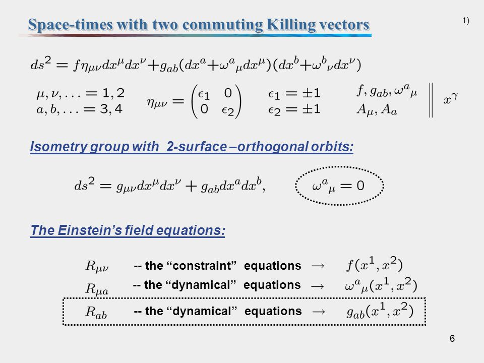 6 Isometry group with 2-surface –orthogonal orbits: The Einstein's field equations: -- the constraint equations -- the dynamical equations