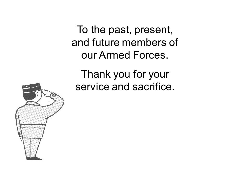 To the past, present, and future members of our Armed Forces.