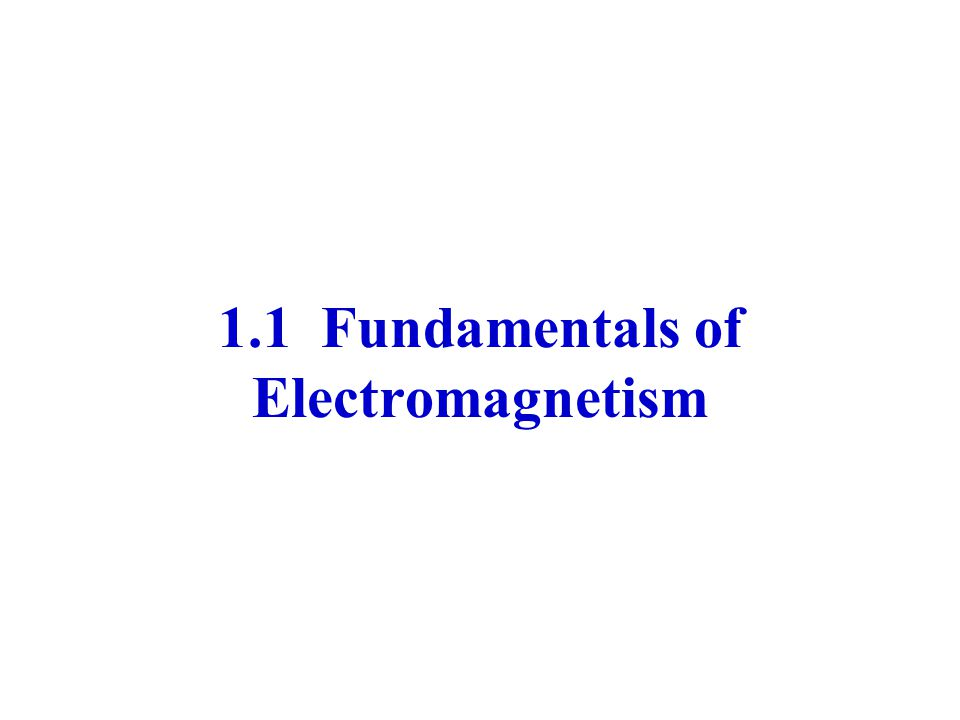 1.1 Fundamentals of Electromagnetism