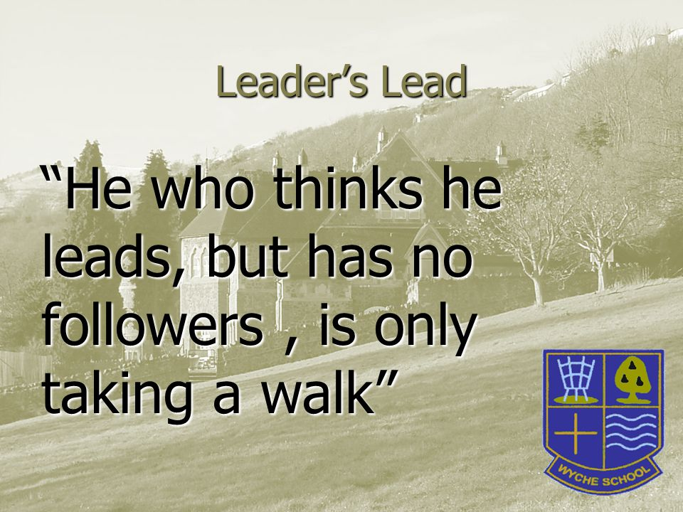 Leaders Lead People don't at first follow worthy causes.