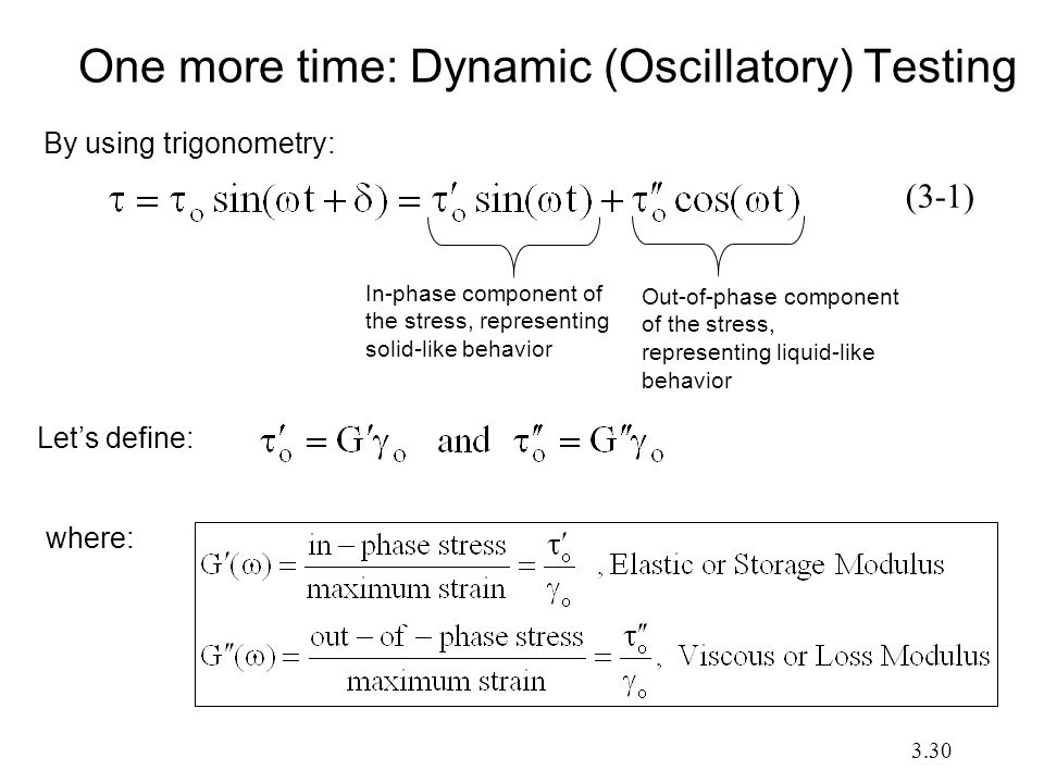 One more time: Dynamic (Oscillatory) Testing By using trigonometry: Let's define: In-phase component of the stress, representing solid-like behavior O