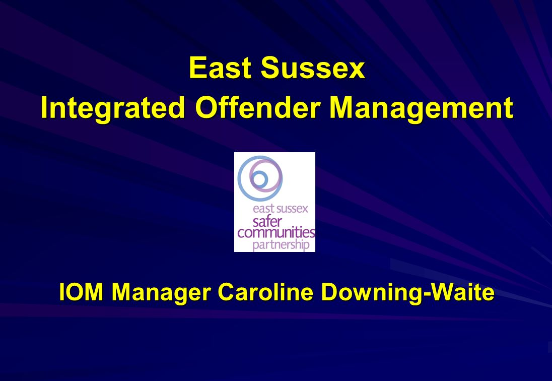 IOM Manager Caroline Downing-Waite Email: Caroline.Downing-Waite@sussex.pnn.police.uk Phone: 0845 60 70 999 Ext: 67724