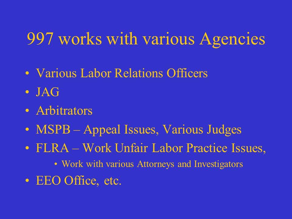 997 works with various Agencies Various Labor Relations Officers JAG Arbitrators MSPB – Appeal Issues, Various Judges FLRA – Work Unfair Labor Practice Issues, Work with various Attorneys and Investigators EEO Office, etc.