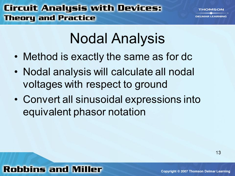13 Nodal Analysis Method is exactly the same as for dc Nodal analysis will calculate all nodal voltages with respect to ground Convert all sinusoidal