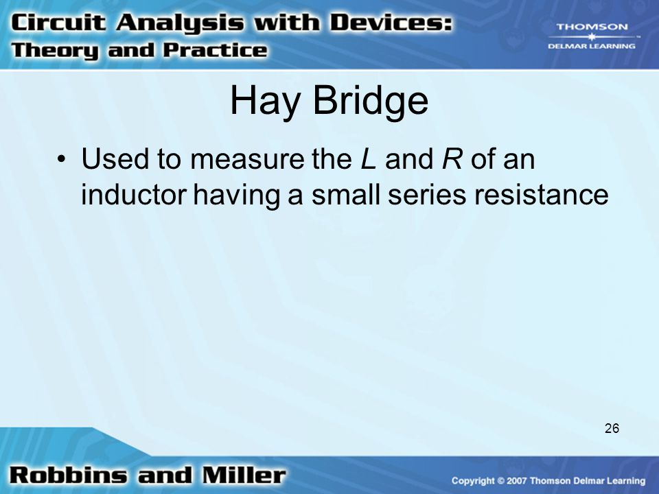 26 Hay Bridge Used to measure the L and R of an inductor having a small series resistance