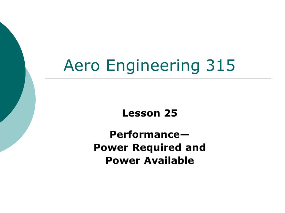 Aero Engineering 315 Lesson 25 Performance— Power Required and Power Available