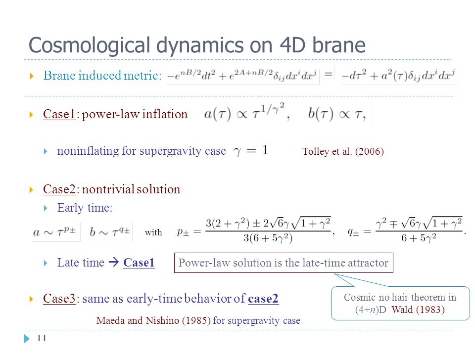 11 Cosmological dynamics on 4D brane  Case1: power-law inflation  noninflating for supergravity case Tolley et al.