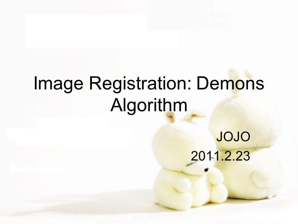 Image Registration: Demons Algorithm JOJO 2011.2.23
