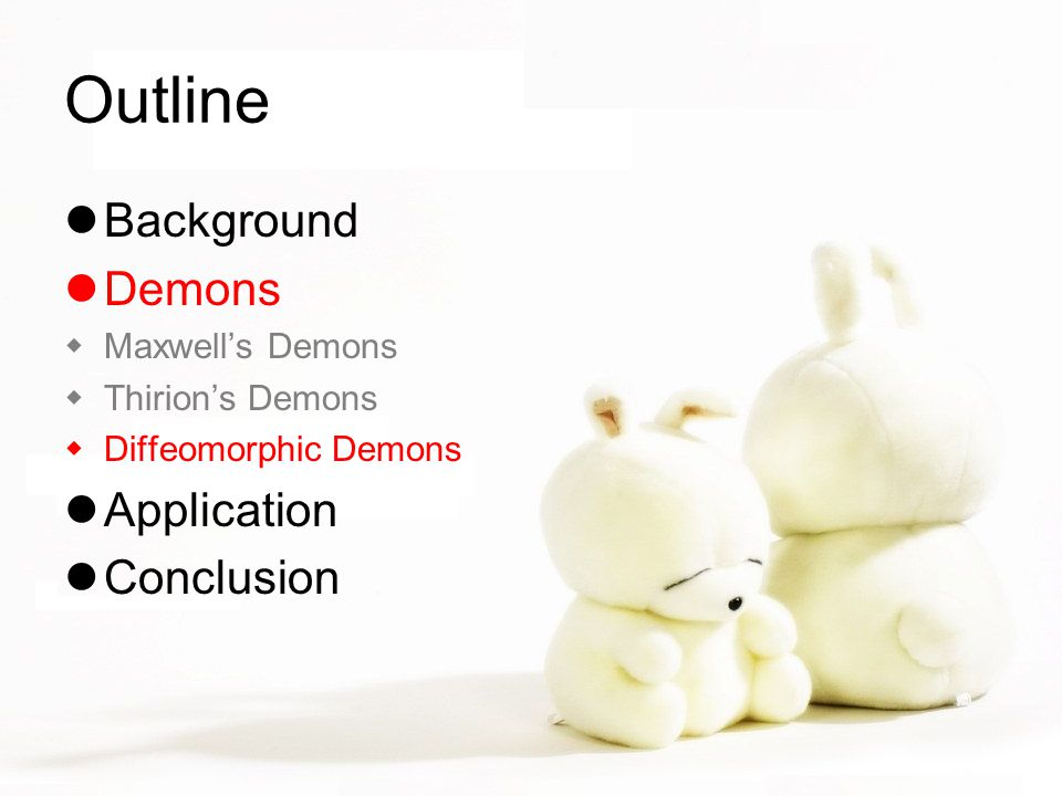 Outline Background Demons  Maxwell's Demons  Thirion's Demons  Diffeomorphic Demons Application Conclusion