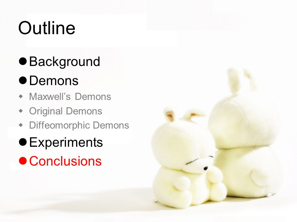 Outline Background Demons  Maxwell's Demons  Original Demons  Diffeomorphic Demons Experiments Conclusions