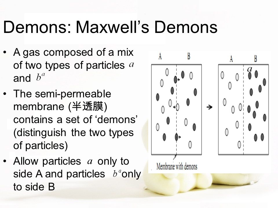Demons: Maxwell's Demons A gas composed of a mix of two types of particles and The semi-permeable membrane ( 半透膜 ) contains a set of 'demons' (disting