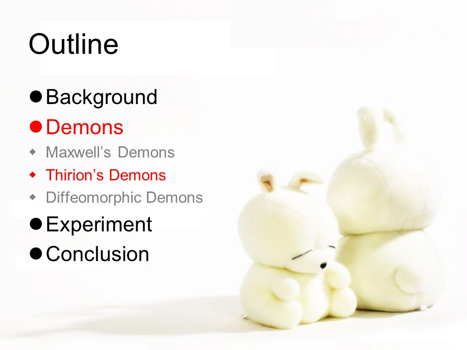 Outline Background Demons  Maxwell's Demons  Thirion's Demons  Diffeomorphic Demons Experiment Conclusion