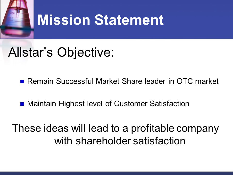 Mission Statement Allstar's Objective: Remain Successful Market Share leader in OTC market Maintain Highest level of Customer Satisfaction These ideas