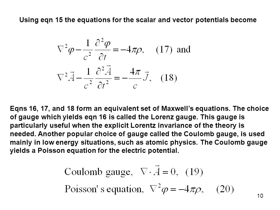 10 Using eqn 15 the equations for the scalar and vector potentials become Eqns 16, 17, and 18 form an equivalent set of Maxwell's equations.