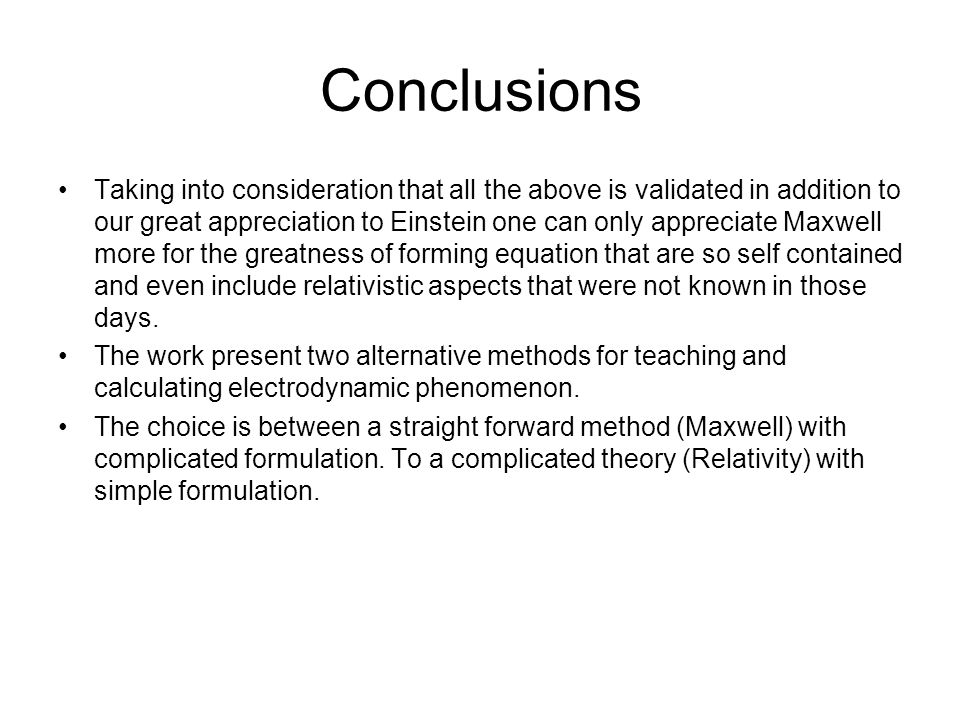 Conclusions Taking into consideration that all the above is validated in addition to our great appreciation to Einstein one can only appreciate Maxwell more for the greatness of forming equation that are so self contained and even include relativistic aspects that were not known in those days.