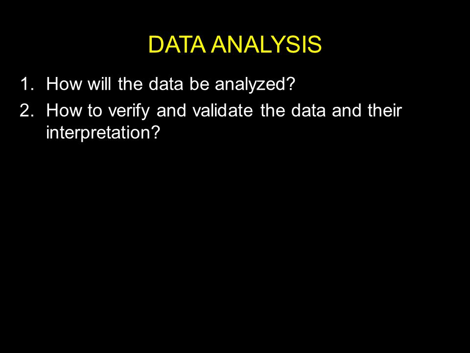 DATA ANALYSIS 1.How will the data be analyzed.