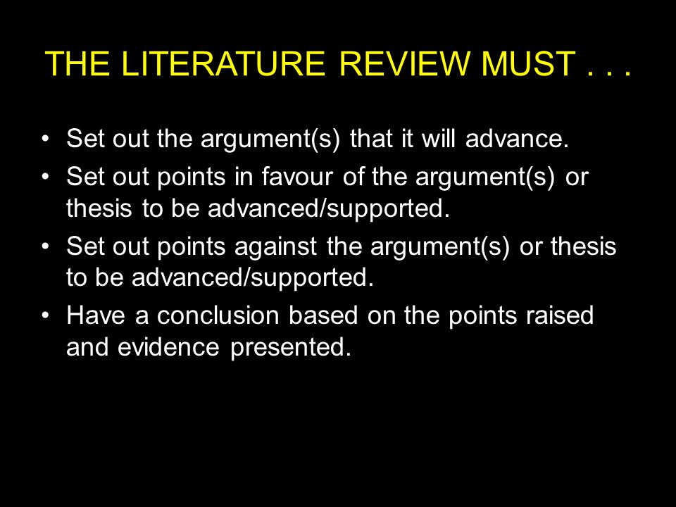 THE LITERATURE REVIEW MUST... Set out the argument(s) that it will advance.