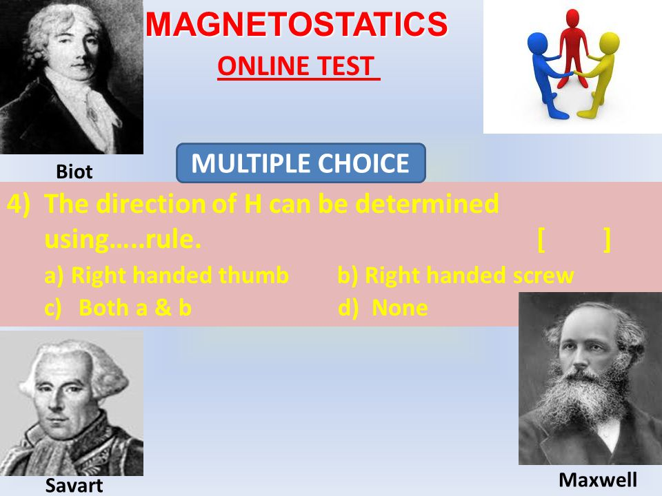 MAGNETOSTATICS ONLINE TEST 4)The direction of H can be determined using…..rule.